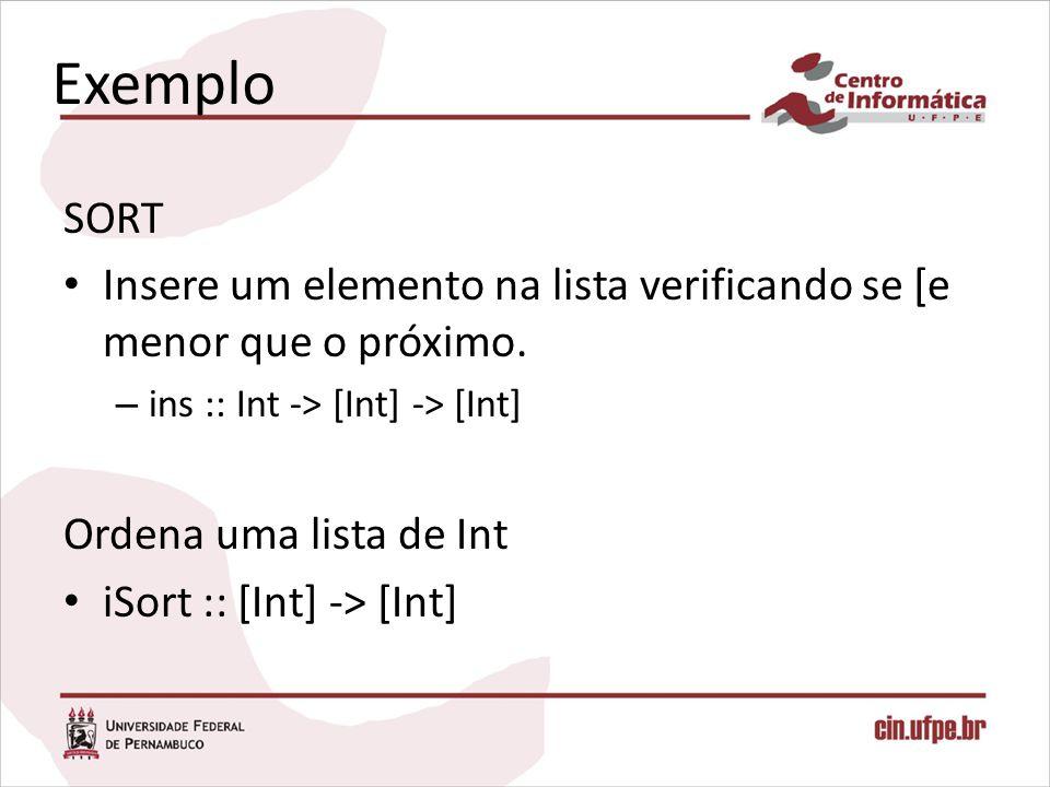 Exemplo SORT. Insere um elemento na lista verificando se [e menor que o próximo. ins :: Int -> [Int] -> [Int]